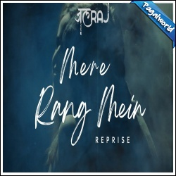 Mere Rang Mein (Reprise)